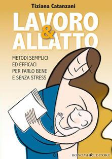 Lavoro & allatto. Metodi semplici ed efficaci per farlo bene e senza stress - Tiziana Catanzani - copertina