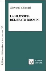 La filosofia del beato Rosmini. Guida al sapere enciclopedico di un grande classico italiano