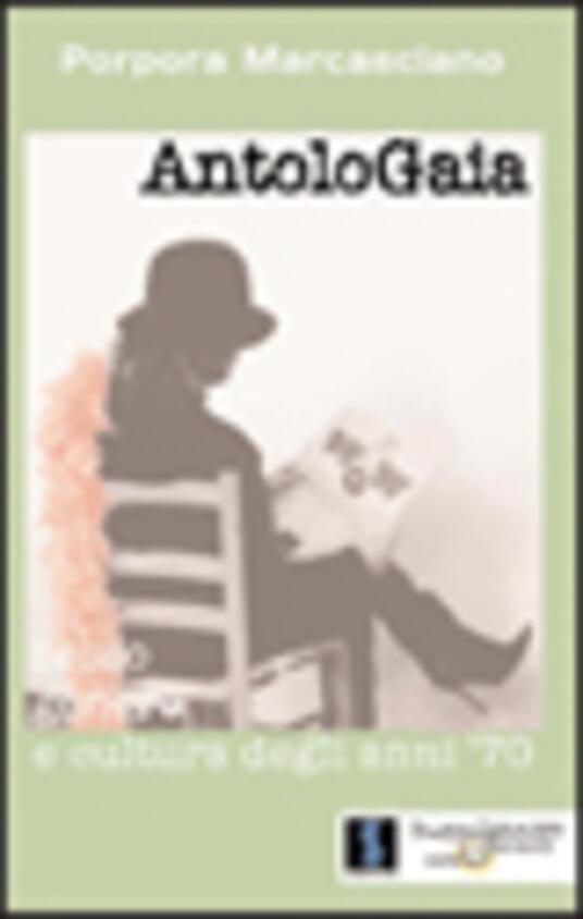 AntoloGaia. Sesso, genere e cultura degli anni '70 - Porpora Marcasciano - copertina