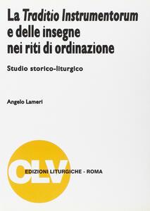 La traditio instrumentorum e delle insegne nei riti di ordinazione. Studio storico-liturgico