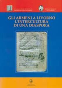 Gli armeni a Livorno. L'intercultura di una diaspora