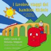 I I favolosi viaggi del bambino Michele in Valtellina e Valchiavenna - Stoppani Stefania De Campo Marco - wuz.it