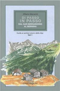 Di passo in passo. Dal San Bernardino al Bernina. Guida ai sentieri storici delle Alpi