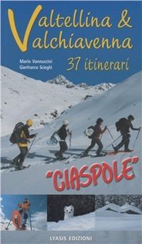 CIASPOLE. 35 ITINERARI IN VALTELLINA E V