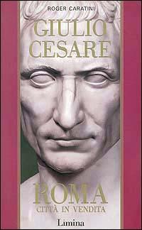 Giulio Cesare. Vol. 1: Roma città in vendita.