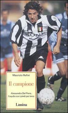 Il campione. Alessandro Del Piero laquila con i piedi per terra.pdf