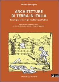 Architetture di terra in Italia. Tipologie, tecnologie e culture costruttive - Bertagnin Mauro Mungiguerra Clelia Achenza Maddalena - wuz.it