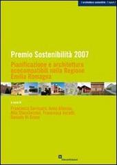 Premio sostenibilita 2007. Pianificazione e architettura ecocompatibile nella regione Emilia Romagna