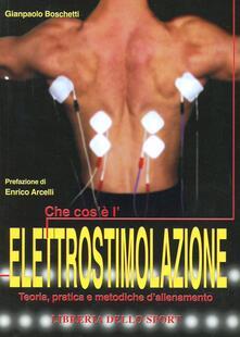 Che cos'è l'elettrostimolazione. Teoria, pratica e metodiche di allenamento - Gianpaolo Boschetti - copertina