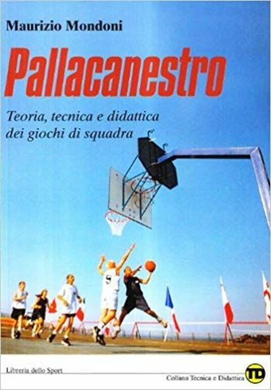 Pallacanestro. Teoria, tecnica e didattica dei giochi di squadra - Maurizio Mondoni - copertina