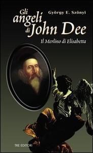 Gli angeli di John Dee. Il Merlino di Elisabetta