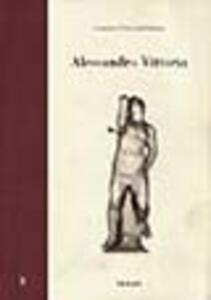 Alessandro Vittoria. Architettura, scultura e decorazione nella Venezia del tardo Rinascimento
