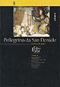 Pellegrino da San Daniele. Giornate di studio 1547-1997