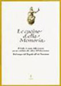 Le cucine della memoria. Il Friuli e le cucine della memoria per un contributo alla cultura dell'alimentazione. Dal tempo del Tiepolo all'età teresiana
