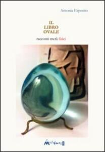 Il libro ovale. Racconti metà fisici