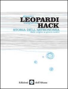 Storia dell'astronomia. Dalle origini ai giorni nostri - Margherita Hack,Giacomo Leopardi - copertina