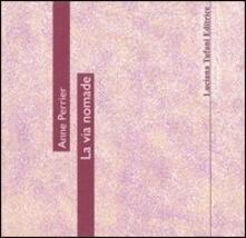 La via nomade. Testo francese a fronte - Anne Perrier - copertina