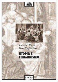 Utopia e femminismo - Verna Anna Maria Vaglio Giors Piera - wuz.it