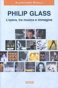 Philip Glass. L'opera, tra musica e immagine
