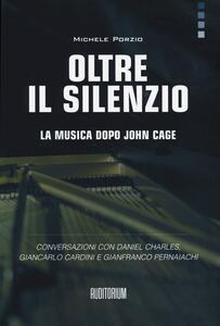 Oltre il silenzio. La musica dopo John Cage. Conversazioni con Daniel Charles, Giancarlo Cardini e Gianfranco Pernaiachi