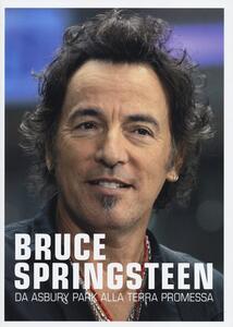 Bruce Springsteen. Da Asbury park alla terra promessa
