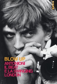 Blow up. Antonioni, il beat e la swinging London
