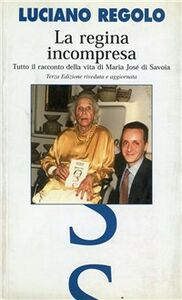 Libro La regina incompresa. Tutto il racconto della vita di Maria José di Savoia Luciano Regolo