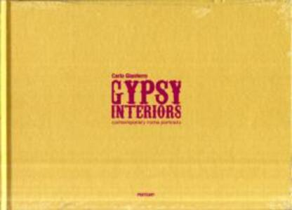 Gypsy interiors contemporary Roma portraits. Ediz. italiana e inglese