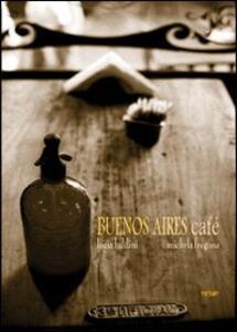 Buenos Aires café. Ediz. illustrata