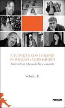 A tu per tu con i grandi fotografi e videoartisti. Vol. 2 - Manuela De Leonardis - copertina