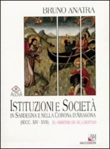 Istituzioni e società in Sardegna e nella corona d'Aragona (secc. XIV-XVII). El arbitrio de su livertad