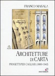Architetture di carta. Progetti per Cagliari (1800-1945)