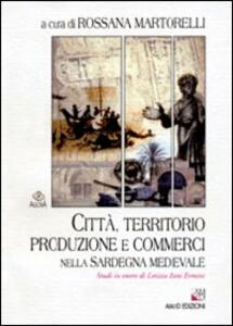 Città, territorio, produzione e commerci nella Sardegna medievale. Studi in onore di Letizia Pani Ermini