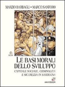 Le basi morali dello sviluppo. Capitale sociale, criminalità e sicurezza in Sardegna