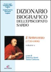 Dizionario biografico dell'episcopato sardo. Vol. 2: Il Settecento (1720-1800).