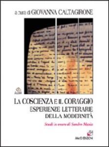La coscienza e il coraggio. Esperienze letterarie della modernità. Studi in onore di Sandro Maxia