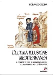 L' ultima illusione mediterranea. Il comune di Pisa, il regno di Gallura e la Sardegna nell'età di Dante