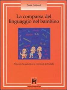 La comparsa del linguaggio nel bambino. Processi d'acquisizione e interventi dell'adulto