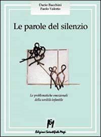 Le Le parole del silenzio. Le problematiche emozionali della sordità infantile - Bacchini Dario Valerio Paolo - wuz.it