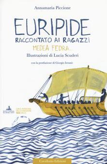 Euripide raccontato ai ragazzi. Medea, Fedra.... Ediz. a colori - Annamaria Piccione - copertina