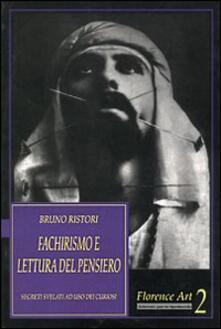 Fachirismo e lettura del pensiero. Segreti svelati ad uso dei curiosi - Bruno Ristori - copertina