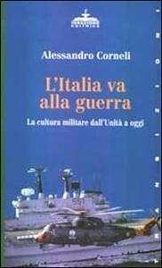 L' Italia va alla guerra. La cultura militare dall'unità a oggi