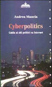 Cyberpolitics. Guida ai siti politici su Internet