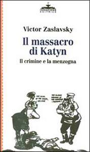 Il massacro di Katyn. Il crimine e la menzogna