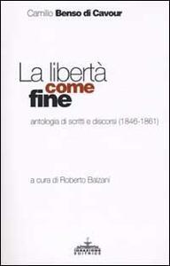 La libertà come fine. Antologia di scritti e discorsi (1846-1861)