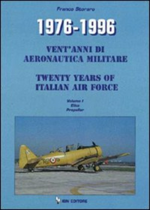 1976-1996. Vent'anni di aeronautica militare-Twenty years of italian air force. Vol. 1: Elica Propeller.