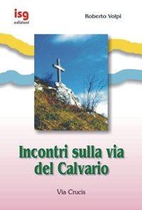 Incontri sulla via del Calvario - Volpi Roberto - wuz.it