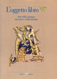 L' L' oggetto libro '97. Arte della stampa, mercato e collezionismo