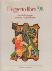 L'oggetto libro '98. Arte della stampa, mercato e collezionismo
