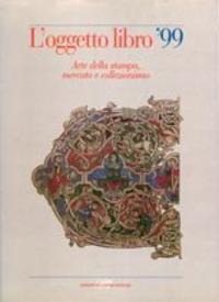 L'oggetto libro '99. Arte della stampa, mercato e collezionismo